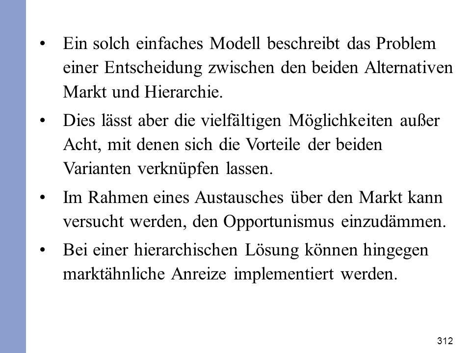 312 Ein solch einfaches Modell beschreibt das Problem einer Entscheidung zwischen den beiden Alternativen Markt und Hierarchie. Dies lässt aber die vi