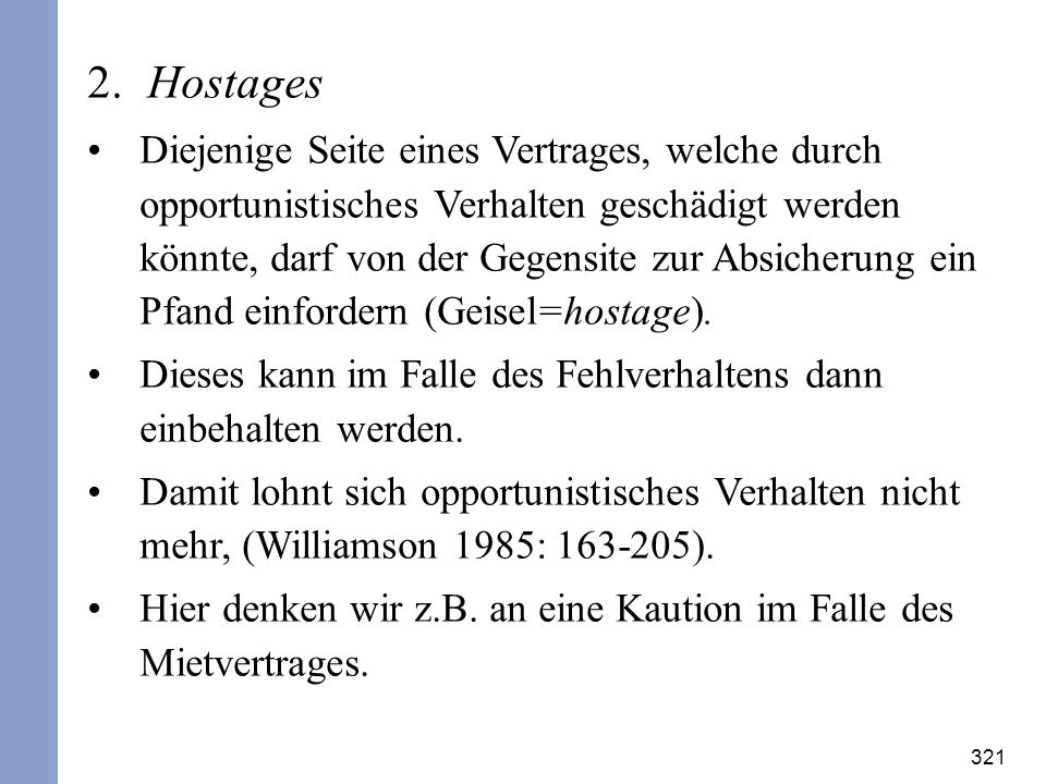 321 2. Hostages Diejenige Seite eines Vertrages, welche durch opportunistisches Verhalten geschädigt werden könnte, darf von der Gegensite zur Absiche