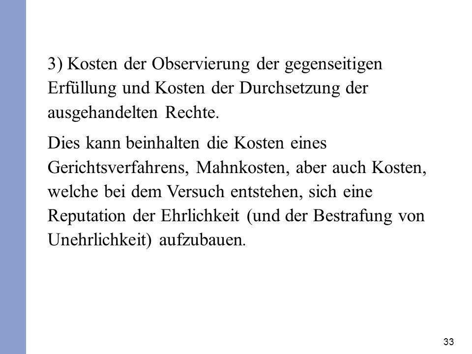 33 3) Kosten der Observierung der gegenseitigen Erfüllung und Kosten der Durchsetzung der ausgehandelten Rechte. Dies kann beinhalten die Kosten eines