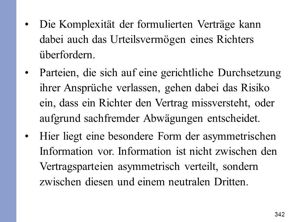 342 Die Komplexität der formulierten Verträge kann dabei auch das Urteilsvermögen eines Richters überfordern. Parteien, die sich auf eine gerichtliche