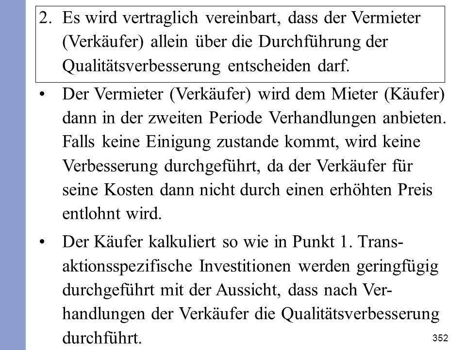 352 2.Es wird vertraglich vereinbart, dass der Vermieter (Verkäufer) allein über die Durchführung der Qualitätsverbesserung entscheiden darf. Der Verm