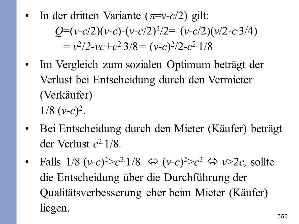 356 In der dritten Variante ( =v-c/2) gilt: Q= v-c/2 v-c)- v-c/2 2 /2= v-c/2 v/2-c. 3/4) = v 2 /2-vc+c 2. 3/8= (v-c) 2 /2-c 2. 1/8 Im Vergleich zum so