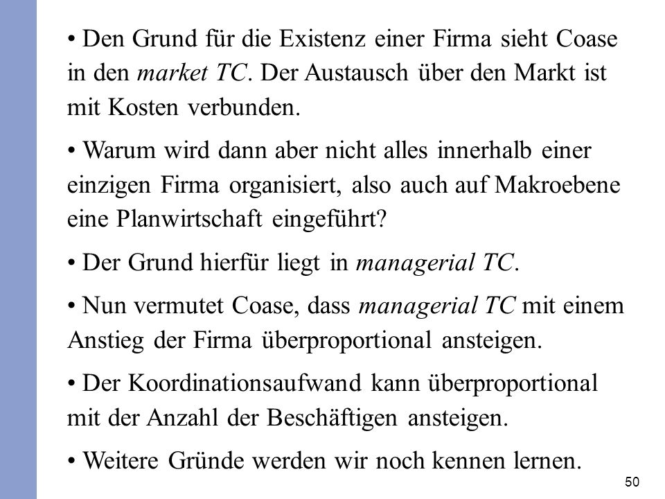 50 Den Grund für die Existenz einer Firma sieht Coase in den market TC. Der Austausch über den Markt ist mit Kosten verbunden. Warum wird dann aber ni