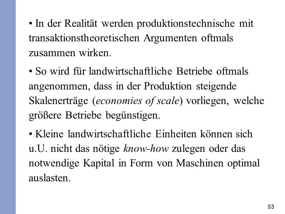 53 In der Realität werden produktionstechnische mit transaktionstheoretischen Argumenten oftmals zusammen wirken. So wird für landwirtschaftliche Betr