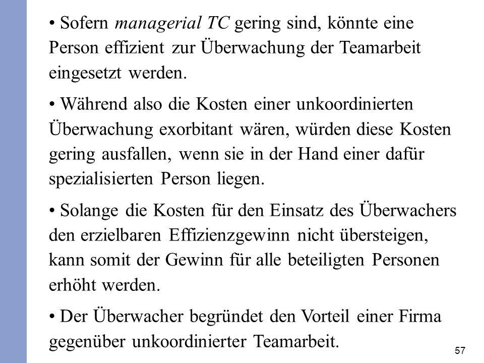 57 Sofern managerial TC gering sind, könnte eine Person effizient zur Überwachung der Teamarbeit eingesetzt werden. Während also die Kosten einer unko
