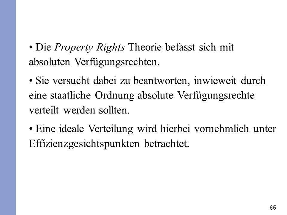 65 Die Property Rights Theorie befasst sich mit absoluten Verfügungsrechten. Sie versucht dabei zu beantworten, inwieweit durch eine staatliche Ordnun