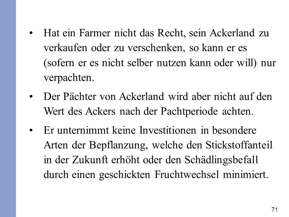 71 Hat ein Farmer nicht das Recht, sein Ackerland zu verkaufen oder zu verschenken, so kann er es (sofern er es nicht selber nutzen kann oder will) nu