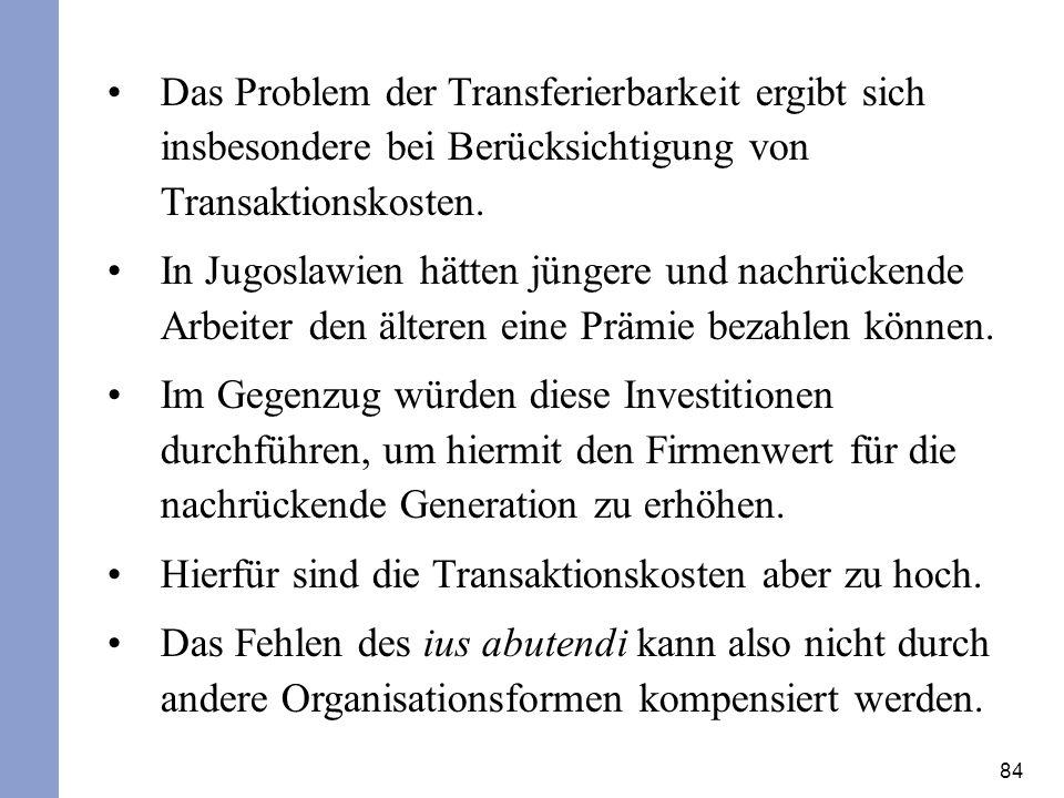 84 Das Problem der Transferierbarkeit ergibt sich insbesondere bei Berücksichtigung von Transaktionskosten. In Jugoslawien hätten jüngere und nachrück