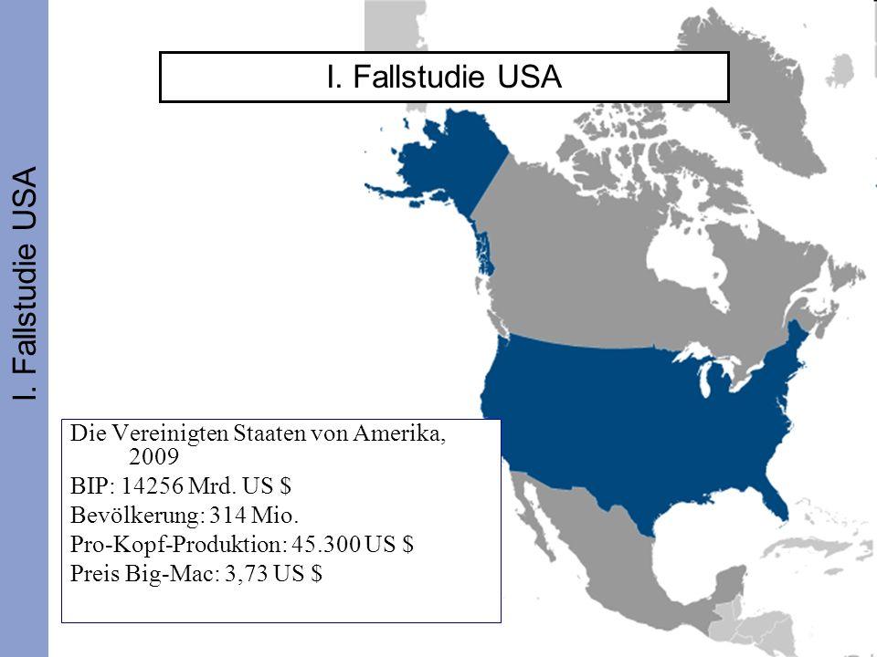 7 I. Fallstudie USA Die Vereinigten Staaten von Amerika, 2009 BIP: 14256 Mrd. US $ Bevölkerung: 314 Mio. Pro-Kopf-Produktion: 45.300 US $ Preis Big-Ma