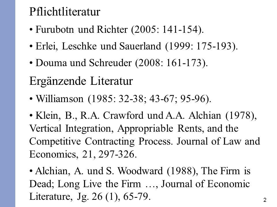 2 Pflichtliteratur Furubotn und Richter (2005: 141-154). Erlei, Leschke und Sauerland (1999: 175-193). Douma und Schreuder (2008: 161-173). Ergänzende