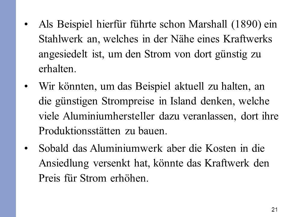 21 Als Beispiel hierfür führte schon Marshall (1890) ein Stahlwerk an, welches in der Nähe eines Kraftwerks angesiedelt ist, um den Strom von dort gün