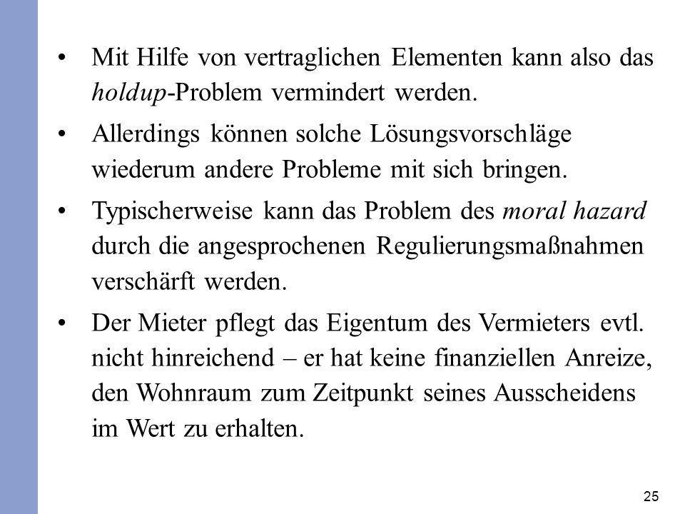 25 Mit Hilfe von vertraglichen Elementen kann also das holdup-Problem vermindert werden. Allerdings können solche Lösungsvorschläge wiederum andere Pr
