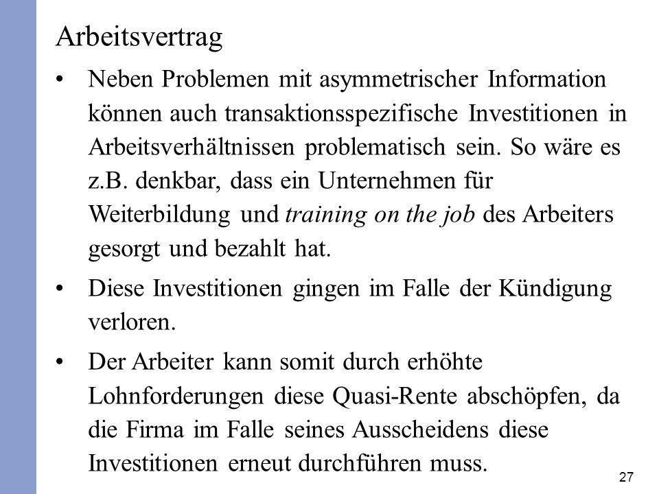 27 Arbeitsvertrag Neben Problemen mit asymmetrischer Information können auch transaktionsspezifische Investitionen in Arbeitsverhältnissen problematis