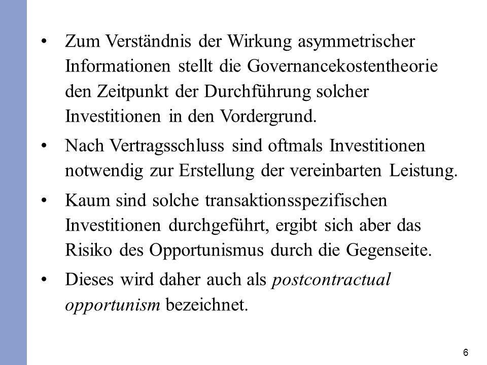 6 Zum Verständnis der Wirkung asymmetrischer Informationen stellt die Governancekostentheorie den Zeitpunkt der Durchführung solcher Investitionen in
