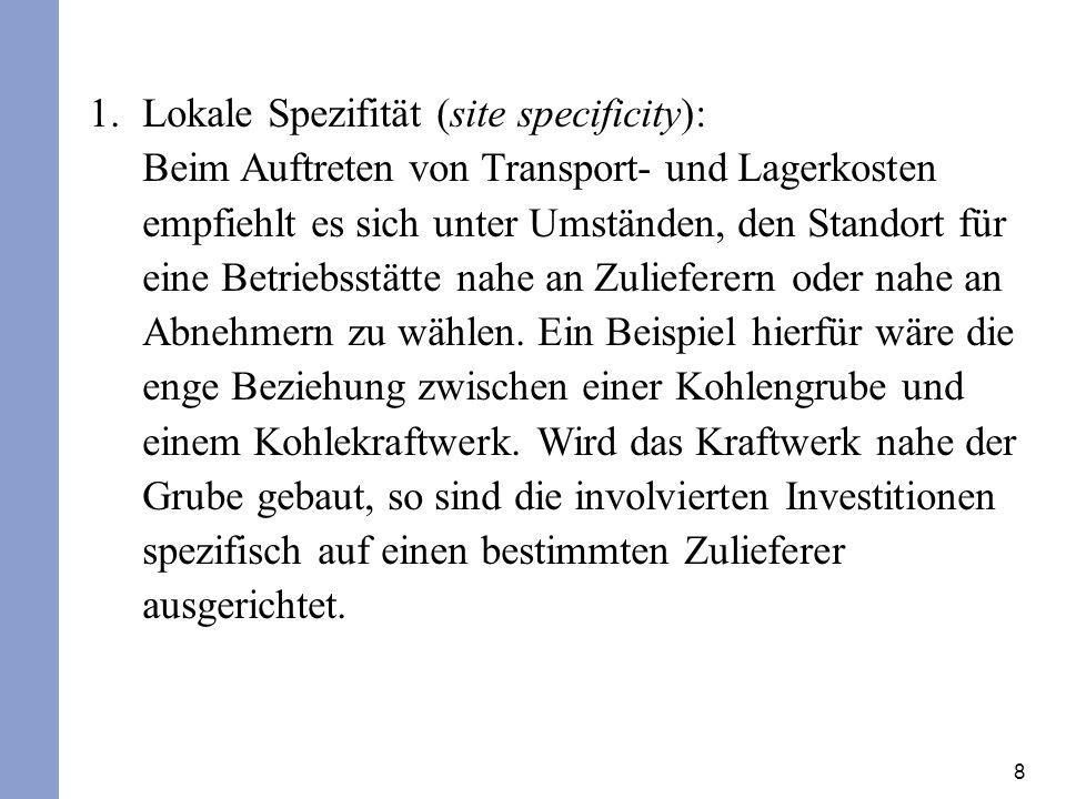8 1.Lokale Spezifität (site specificity): Beim Auftreten von Transport- und Lagerkosten empfiehlt es sich unter Umständen, den Standort für eine Betri