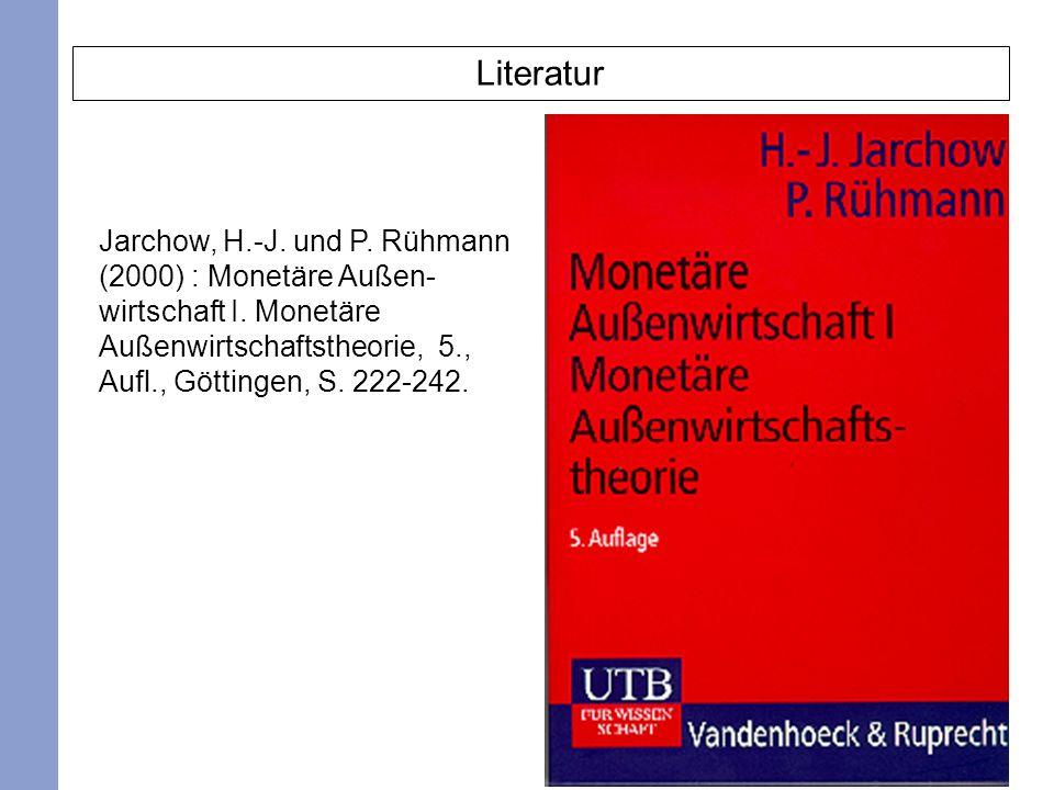2 Literatur Jarchow, H.-J. und P. Rühmann (2000) : Monetäre Außen- wirtschaft I. Monetäre Außenwirtschaftstheorie, 5., Aufl., Göttingen, S. 222-242.