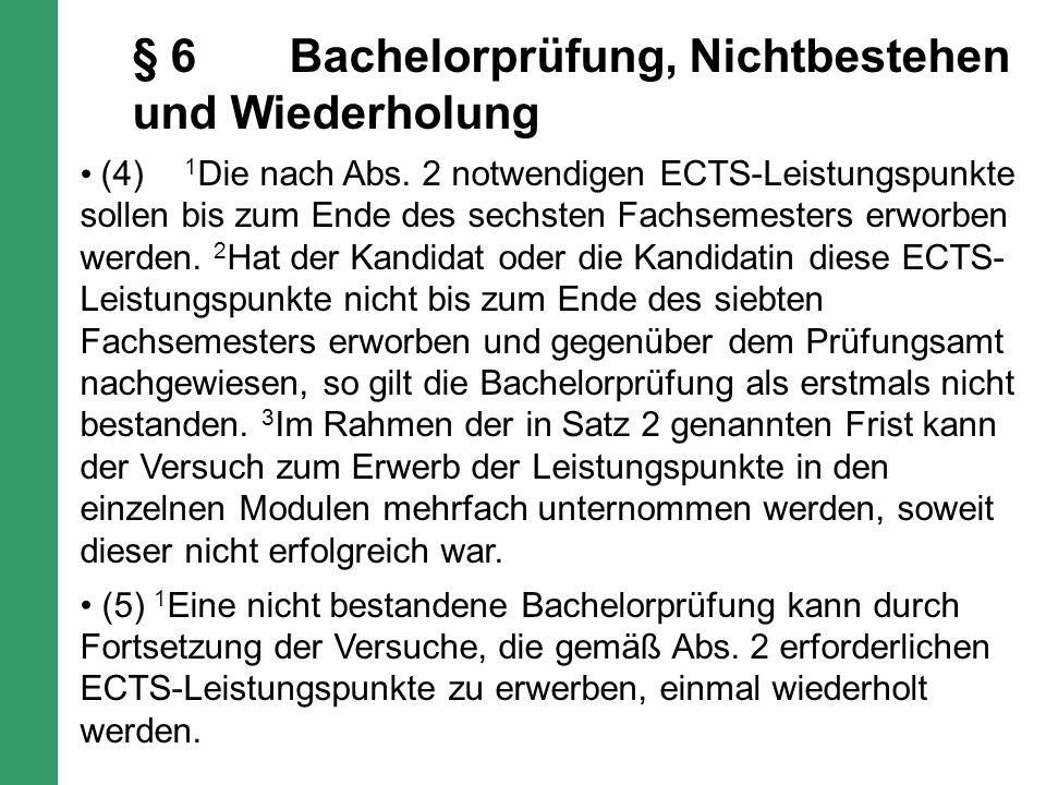 § 6Bachelorprüfung, Nichtbestehen und Wiederholung (4) 1 Die nach Abs.