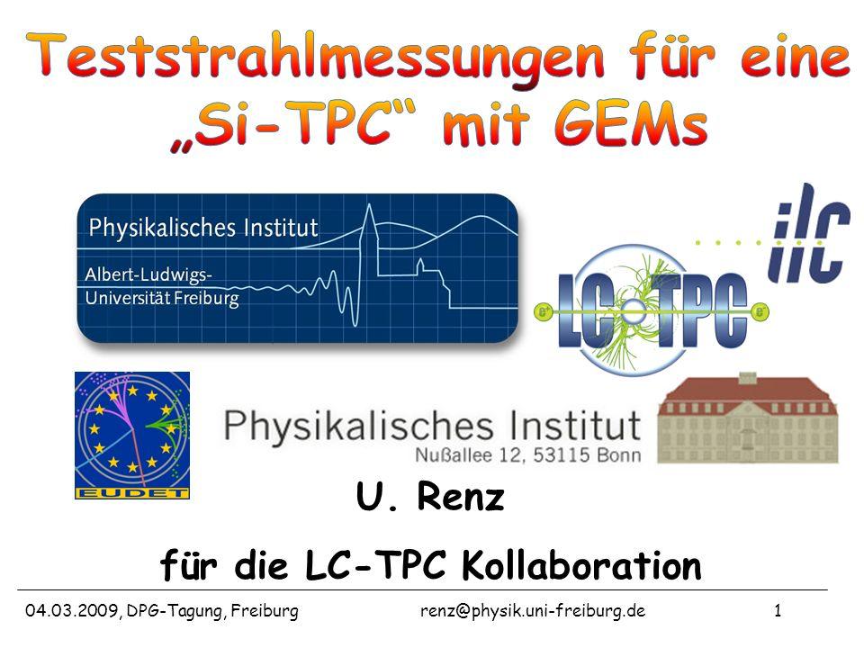 04.03.2009, DPG-Tagung, Freiburgrenz@physik.uni-freiburg.de1 U. Renz für die LC-TPC Kollaboration