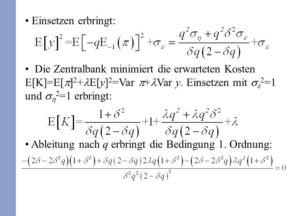 Einsetzen erbringt: Die Zentralbank minimiert die erwarteten Kosten E[K]=E[ 2 + E[y] 2 =Var + Var y.