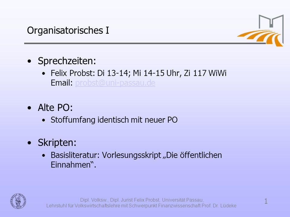 1 Dipl. Volksw., Dipl. Jurist Felix Probst, Universität Passau, Lehrstuhl für Volkswirtschaftslehre mit Schwerpunkt Finanzwissenschaft Prof. Dr. Lüdek