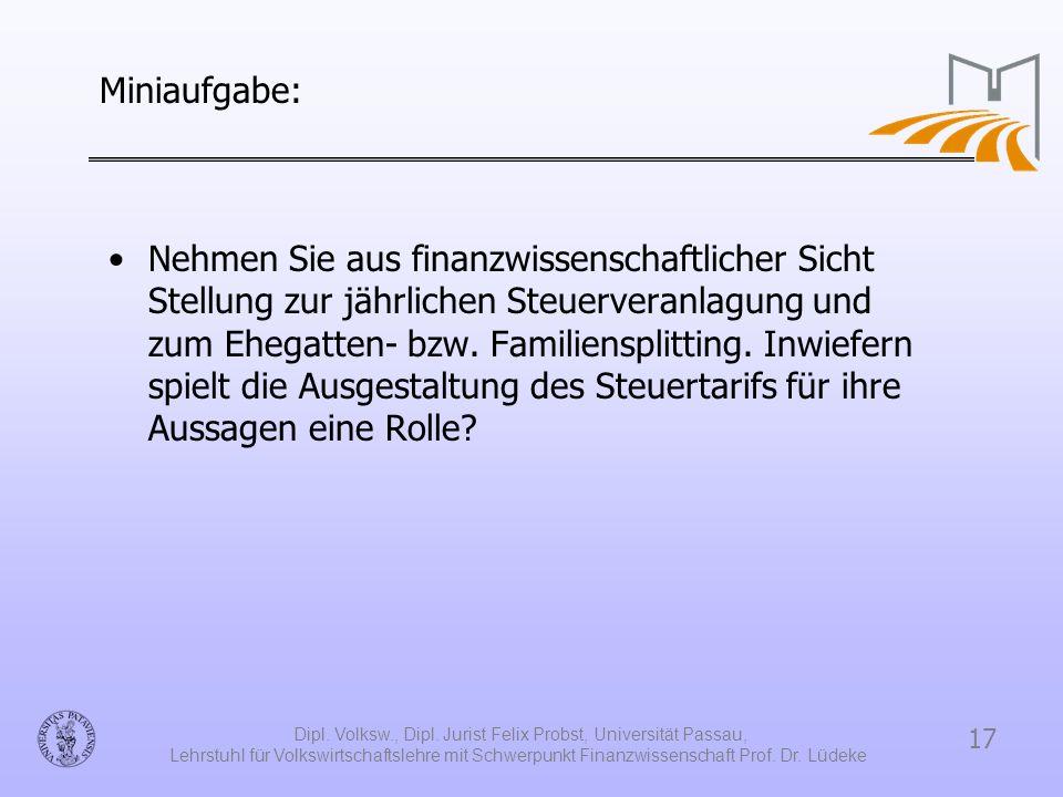 17 Dipl. Volksw., Dipl. Jurist Felix Probst, Universität Passau, Lehrstuhl für Volkswirtschaftslehre mit Schwerpunkt Finanzwissenschaft Prof. Dr. Lüde