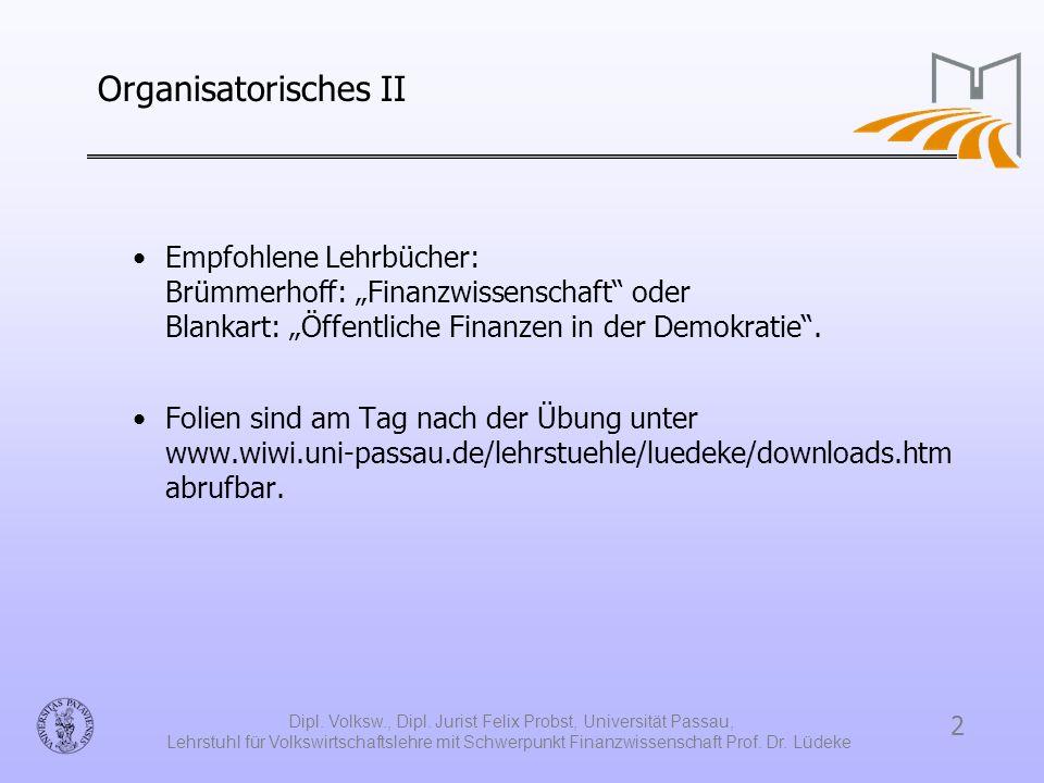 2 Dipl. Volksw., Dipl. Jurist Felix Probst, Universität Passau, Lehrstuhl für Volkswirtschaftslehre mit Schwerpunkt Finanzwissenschaft Prof. Dr. Lüdek