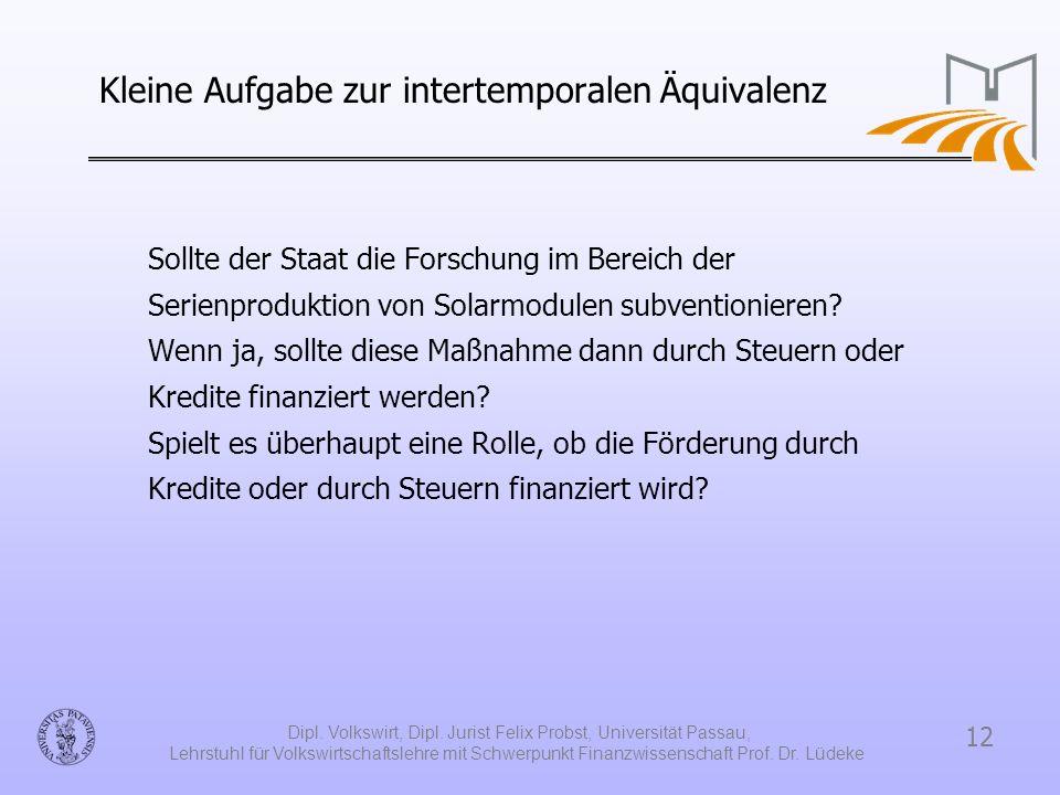 12 Dipl. Volkswirt, Dipl. Jurist Felix Probst, Universität Passau, Lehrstuhl für Volkswirtschaftslehre mit Schwerpunkt Finanzwissenschaft Prof. Dr. Lü