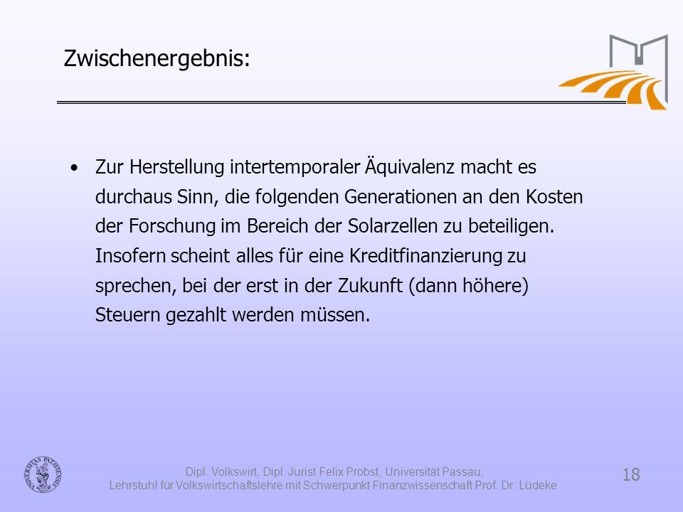 18 Dipl. Volkswirt, Dipl. Jurist Felix Probst, Universität Passau, Lehrstuhl für Volkswirtschaftslehre mit Schwerpunkt Finanzwissenschaft Prof. Dr. Lü