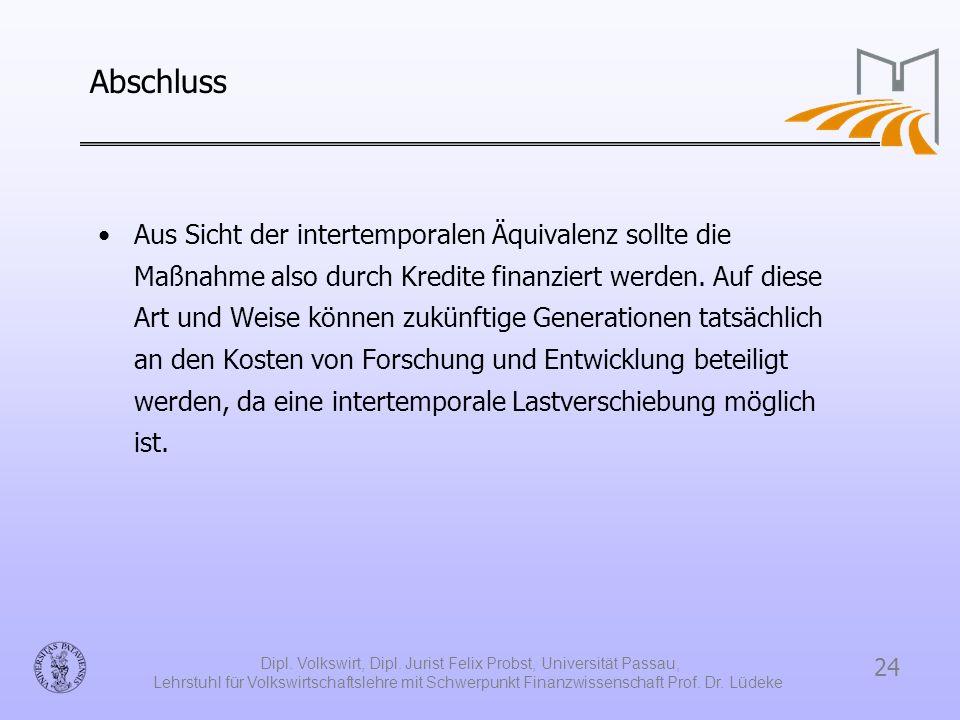 24 Dipl. Volkswirt, Dipl. Jurist Felix Probst, Universität Passau, Lehrstuhl für Volkswirtschaftslehre mit Schwerpunkt Finanzwissenschaft Prof. Dr. Lü