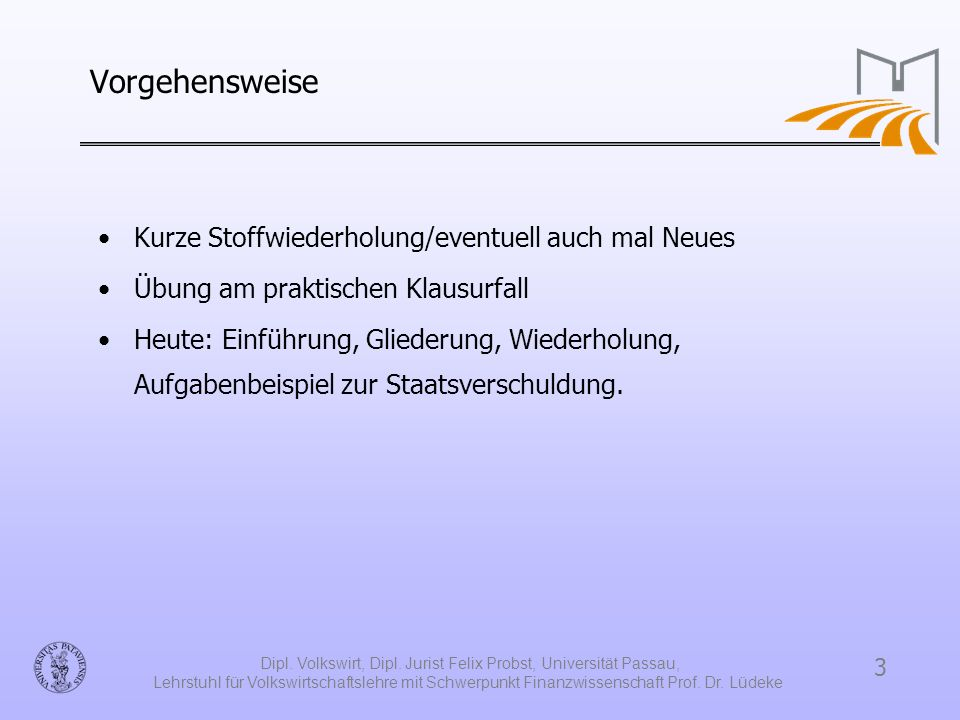 3 Dipl. Volkswirt, Dipl. Jurist Felix Probst, Universität Passau, Lehrstuhl für Volkswirtschaftslehre mit Schwerpunkt Finanzwissenschaft Prof. Dr. Lüd
