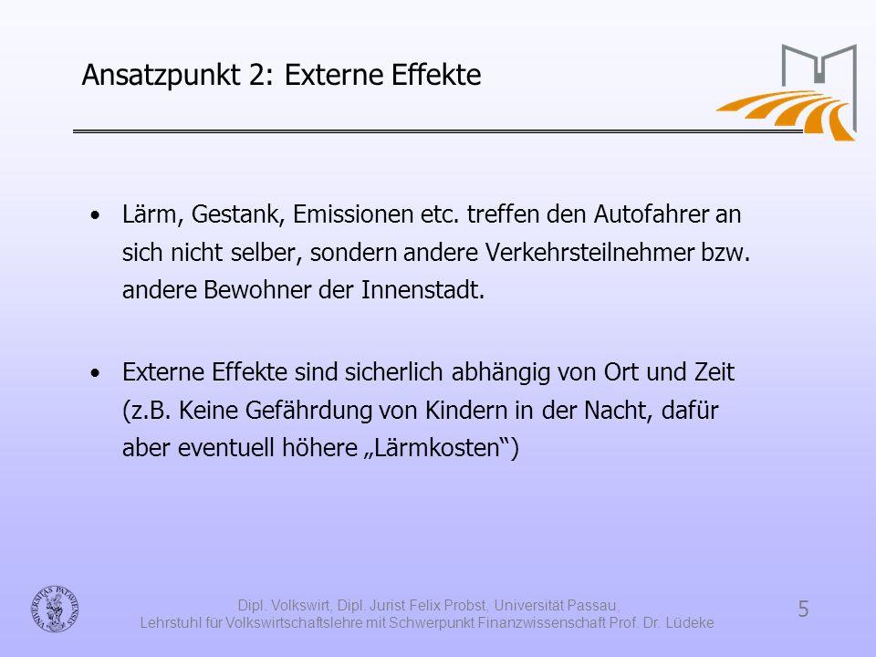 5 Dipl. Volkswirt, Dipl. Jurist Felix Probst, Universität Passau, Lehrstuhl für Volkswirtschaftslehre mit Schwerpunkt Finanzwissenschaft Prof. Dr. Lüd