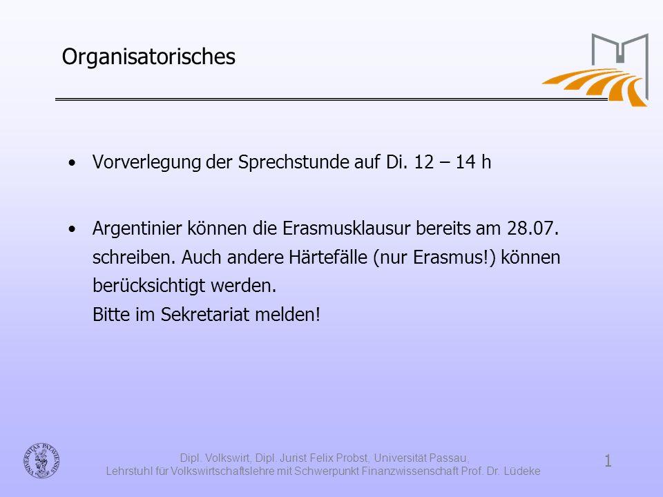 1 Dipl. Volkswirt, Dipl. Jurist Felix Probst, Universität Passau, Lehrstuhl für Volkswirtschaftslehre mit Schwerpunkt Finanzwissenschaft Prof. Dr. Lüd