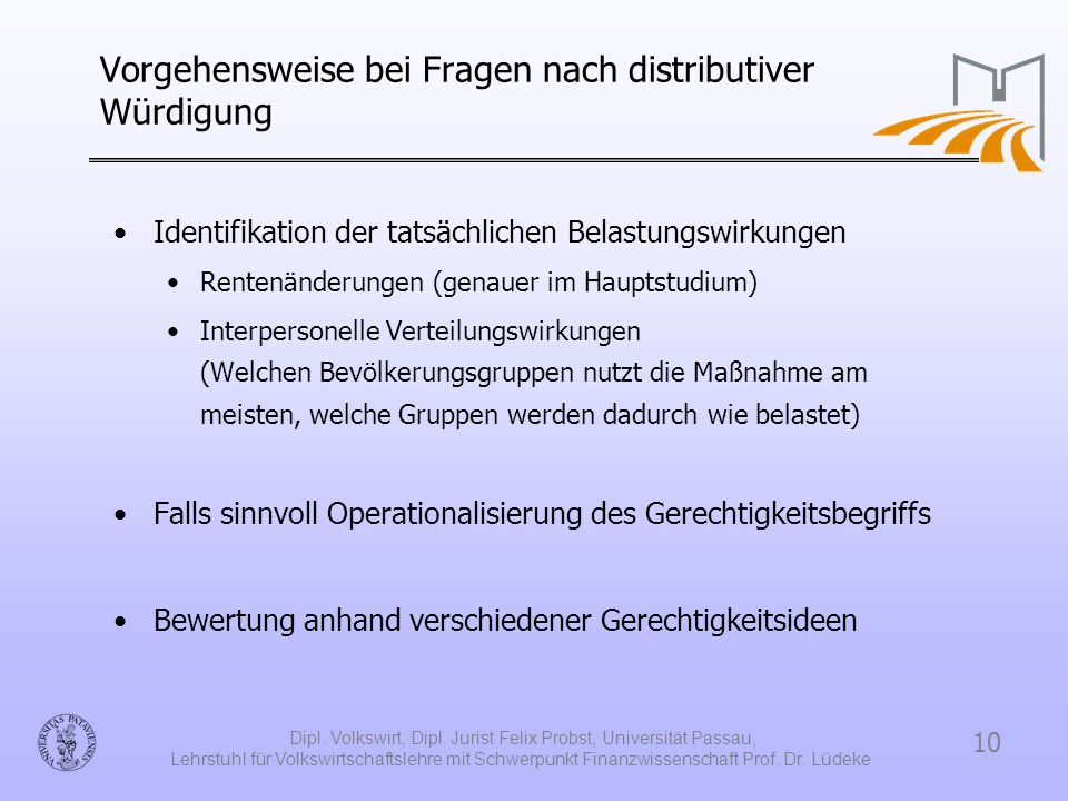 10 Dipl. Volkswirt, Dipl. Jurist Felix Probst, Universität Passau, Lehrstuhl für Volkswirtschaftslehre mit Schwerpunkt Finanzwissenschaft Prof. Dr. Lü