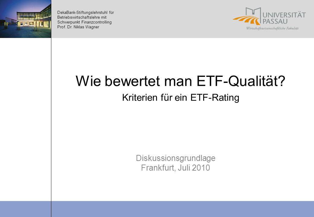 DekaBank-Stiftungslehrstuhl für Betriebswirtschaftslehre mit Schwerpunkt Finanzcontrolling Prof. Dr. Niklas Wagner Wie bewertet man ETF-Qualität? Krit