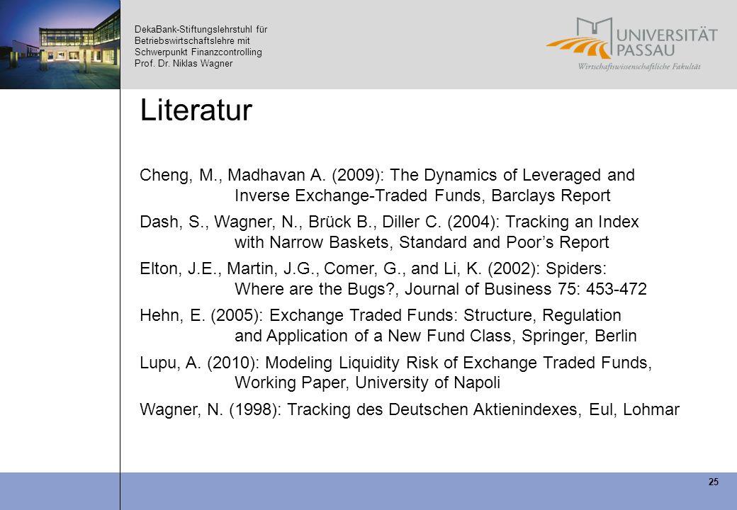 DekaBank-Stiftungslehrstuhl für Betriebswirtschaftslehre mit Schwerpunkt Finanzcontrolling Prof. Dr. Niklas Wagner 25 Literatur Cheng, M., Madhavan A.