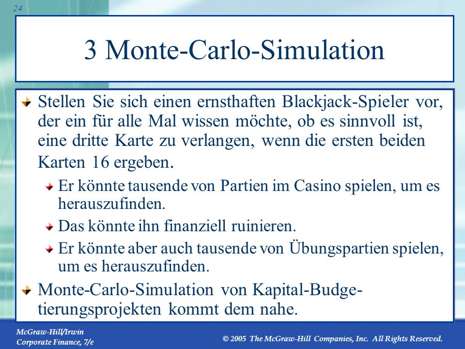 McGraw-Hill/Irwin Corporate Finance, 7/e © 2005 The McGraw-Hill Companies, Inc. All Rights Reserved. 23 3 Monte-Carlo-Simulation Monte-Carlo-Simulatio