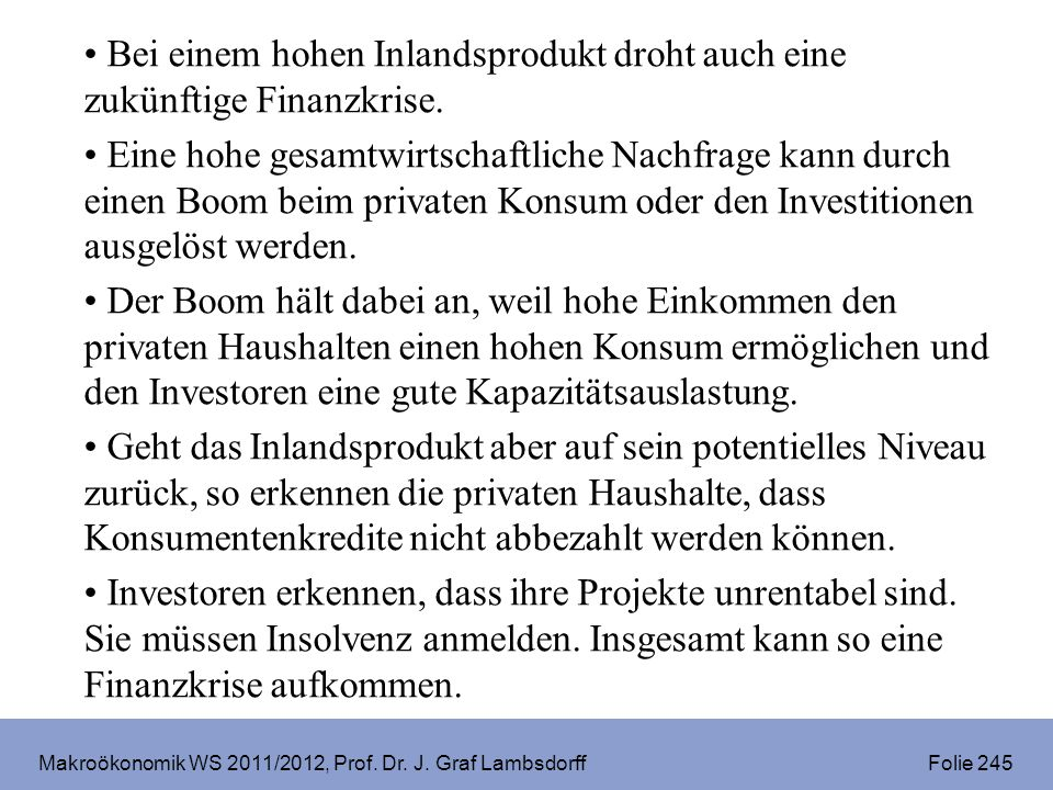 Makroökonomik WS 2011/2012, Prof. Dr. J. Graf Lambsdorff Folie 245 Bei einem hohen Inlandsprodukt droht auch eine zukünftige Finanzkrise. Eine hohe ge