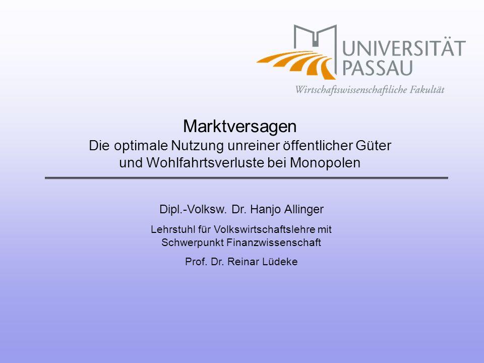 Dipl.-Volksw. Dr. Hanjo Allinger Lehrstuhl für Volkswirtschaftslehre mit Schwerpunkt Finanzwissenschaft Prof. Dr. Reinar Lüdeke Marktversagen Die opti