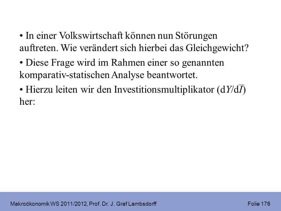 Makroökonomik WS 2011/2012, Prof. Dr. J. Graf Lambsdorff Folie 176 In einer Volkswirtschaft können nun Störungen auftreten. Wie verändert sich hierbei