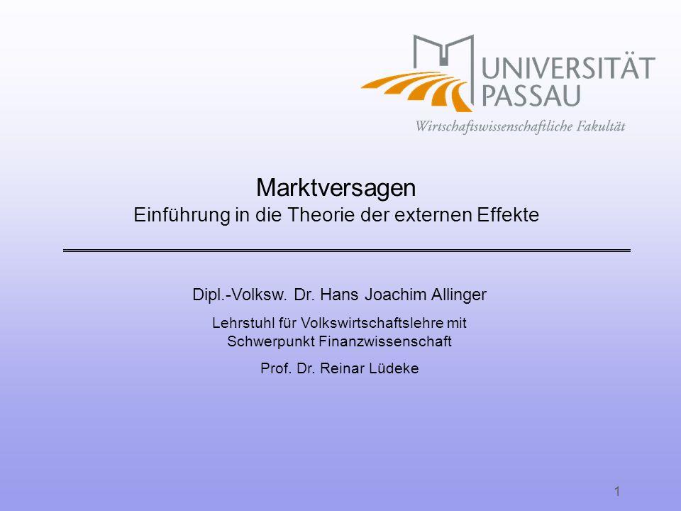 Dipl.-Volksw. Dr. Hans Joachim Allinger Lehrstuhl für Volkswirtschaftslehre mit Schwerpunkt Finanzwissenschaft Prof. Dr. Reinar Lüdeke 1 Marktversagen