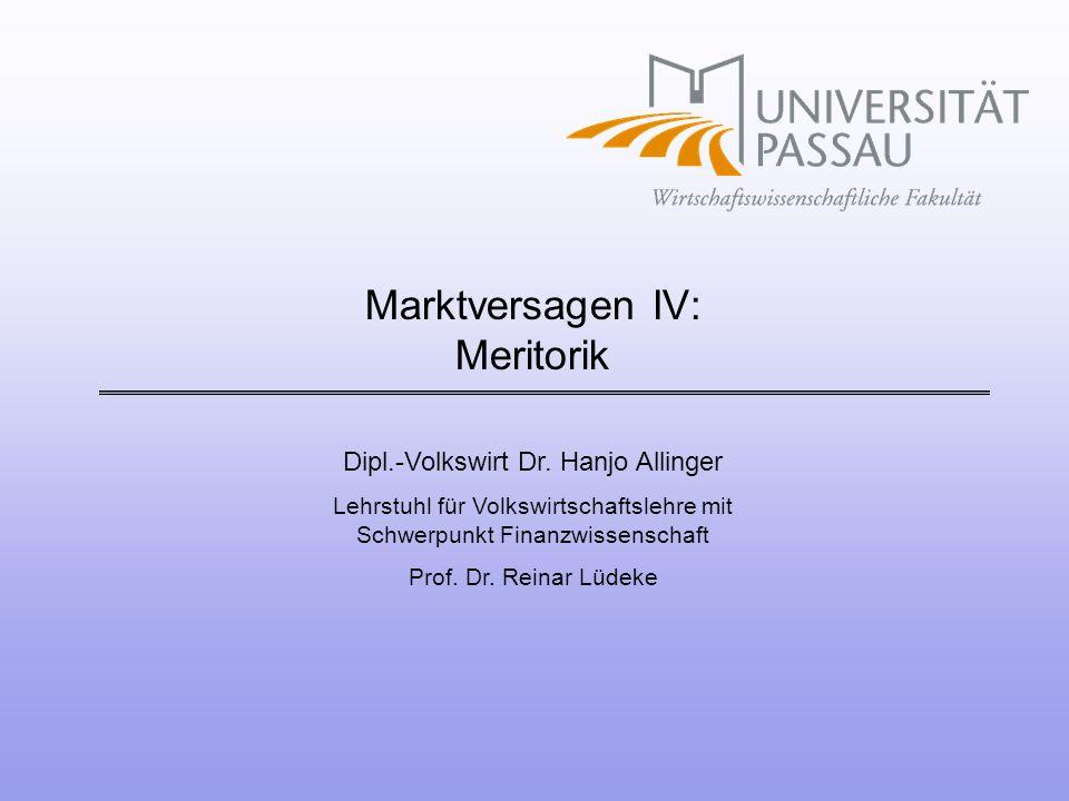 Dipl.-Volkswirt Dr. Hanjo Allinger Lehrstuhl für Volkswirtschaftslehre mit Schwerpunkt Finanzwissenschaft Prof. Dr. Reinar Lüdeke Marktversagen IV: Me