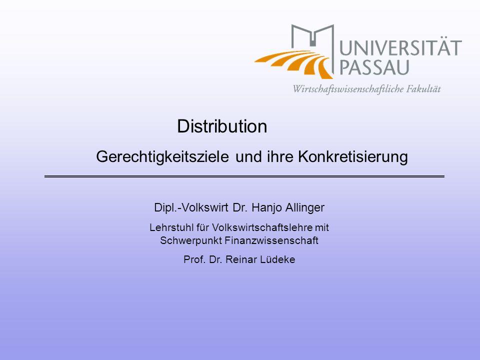 Dipl.-Volkswirt Dr. Hanjo Allinger Lehrstuhl für Volkswirtschaftslehre mit Schwerpunkt Finanzwissenschaft Prof. Dr. Reinar Lüdeke Gerechtigkeitsziele