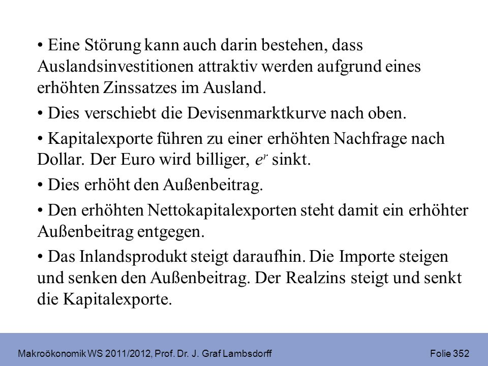 Makroökonomik WS 2011/2012, Prof. Dr. J. Graf Lambsdorff Folie 352 Eine Störung kann auch darin bestehen, dass Auslandsinvestitionen attraktiv werden