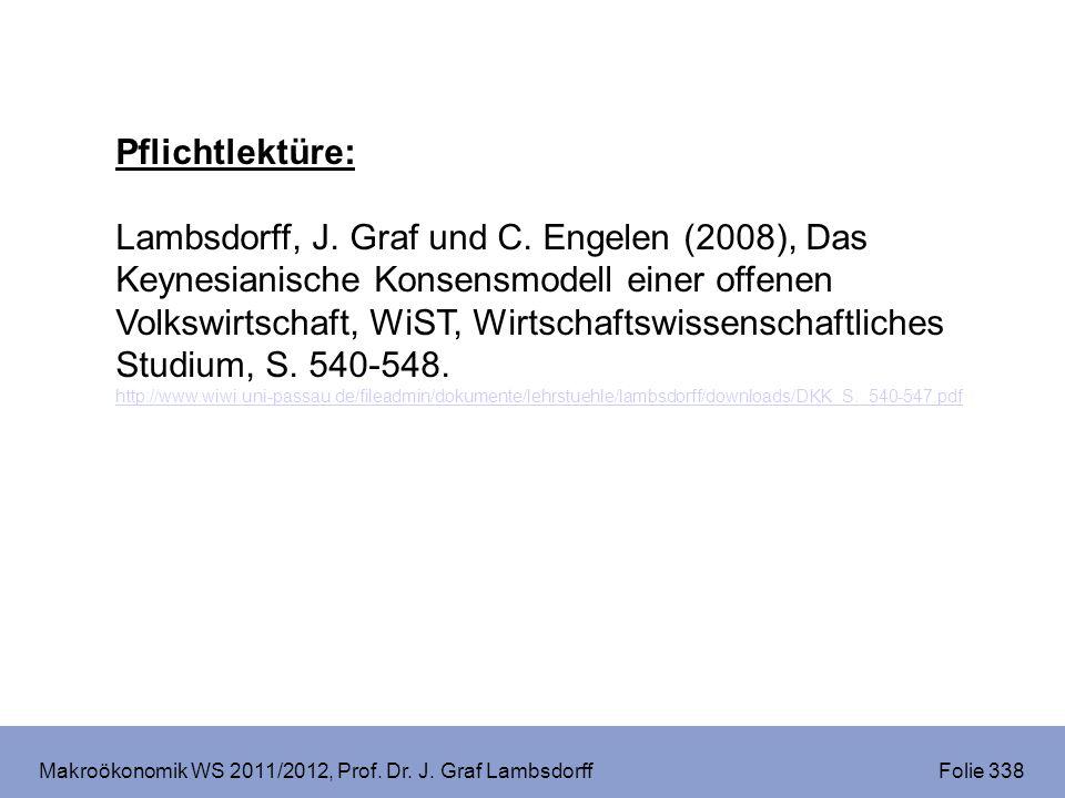 Makroökonomik WS 2011/2012, Prof. Dr. J. Graf Lambsdorff Folie 338 Pflichtlektüre: Lambsdorff, J. Graf und C. Engelen (2008), Das Keynesianische Konse