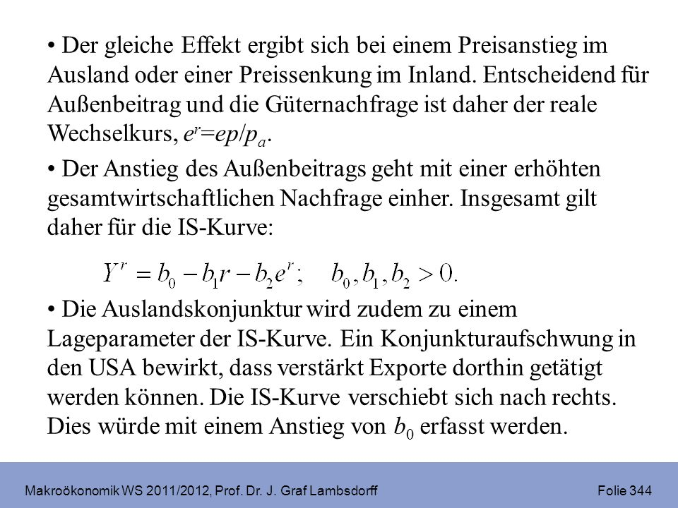 Makroökonomik WS 2011/2012, Prof. Dr. J. Graf Lambsdorff Folie 344 Der gleiche Effekt ergibt sich bei einem Preisanstieg im Ausland oder einer Preisse