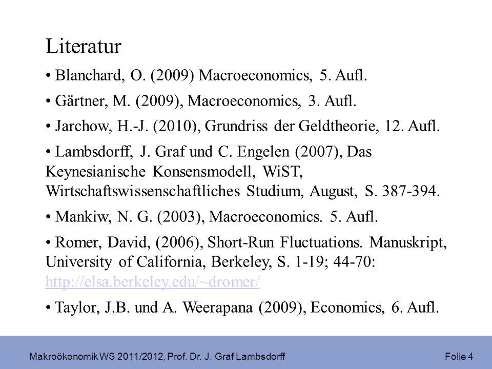 Makroökonomik WS 2011/2012, Prof. Dr. J. Graf Lambsdorff Folie 4 Literatur Blanchard, O. (2009) Macroeconomics, 5. Aufl. Gärtner, M. (2009), Macroecon