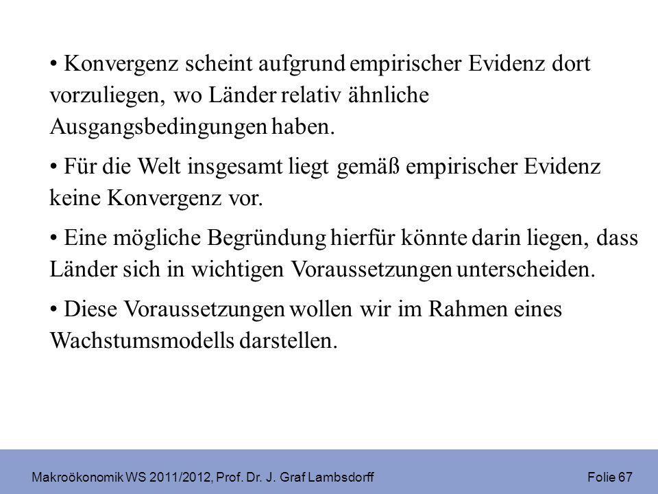 Makroökonomik WS 2011/2012, Prof. Dr. J. Graf Lambsdorff Folie 67 Konvergenz scheint aufgrund empirischer Evidenz dort vorzuliegen, wo Länder relativ