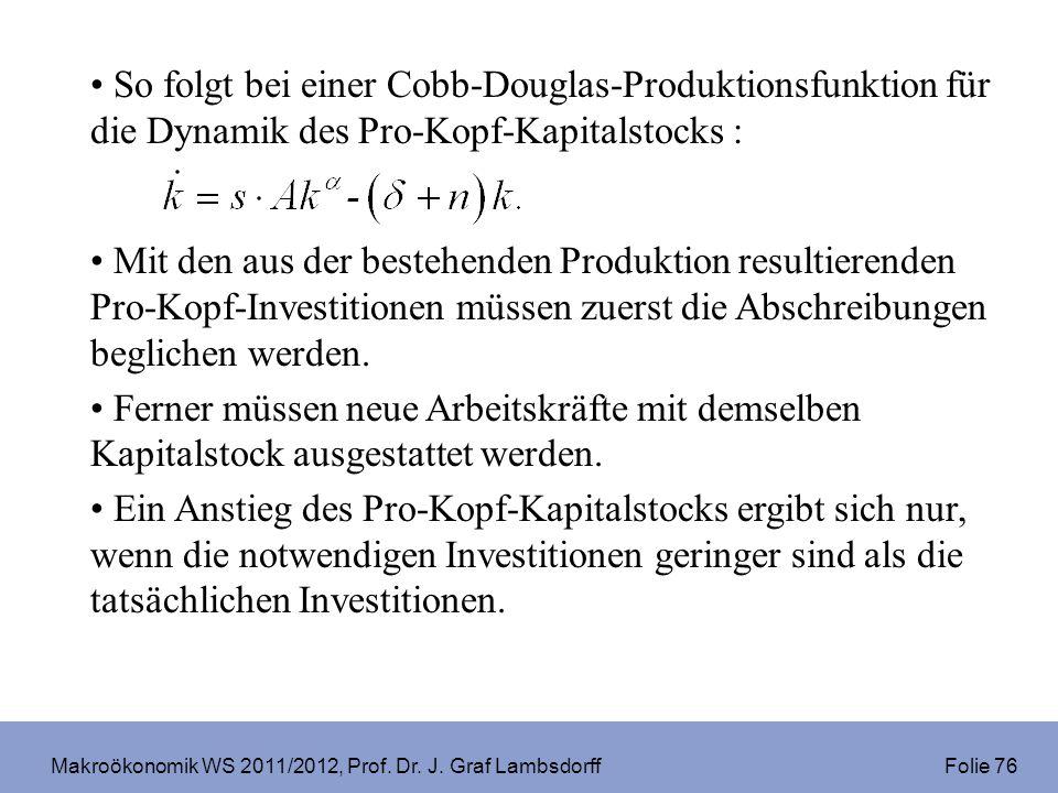 Makroökonomik WS 2011/2012, Prof. Dr. J. Graf Lambsdorff Folie 76 So folgt bei einer Cobb-Douglas-Produktionsfunktion für die Dynamik des Pro-Kopf-Kap