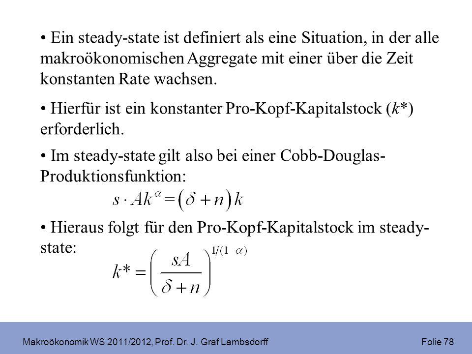 Makroökonomik WS 2011/2012, Prof. Dr. J. Graf Lambsdorff Folie 78 Ein steady-state ist definiert als eine Situation, in der alle makroökonomischen Agg