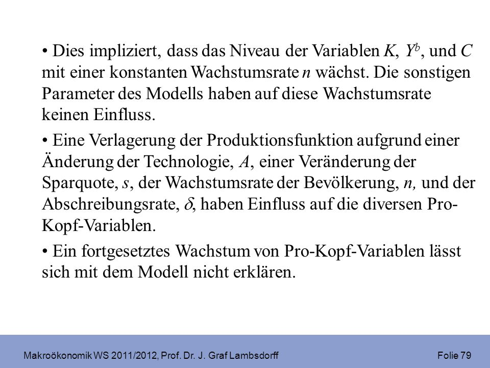 Makroökonomik WS 2011/2012, Prof. Dr. J. Graf Lambsdorff Folie 79 Dies impliziert, dass das Niveau der Variablen K, Y b, und C mit einer konstanten Wa